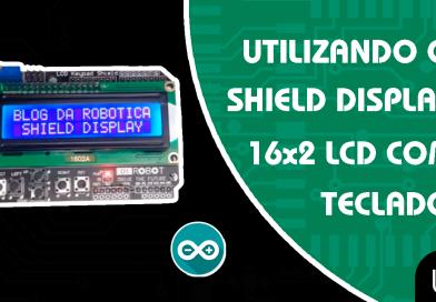 Como utilizar o Shield Display 16x2 LCD no Arduino