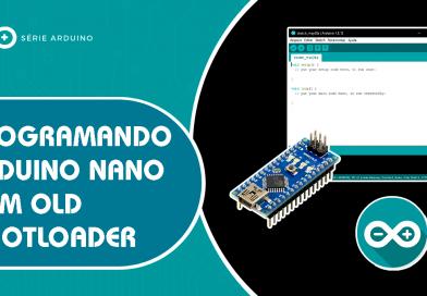 Programando o Arduino Nano com Old Bootloader